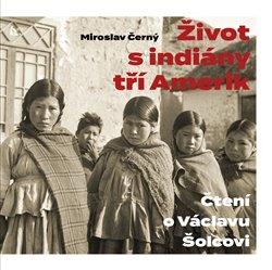 Obálka titulu Život s indiány tří Amerik