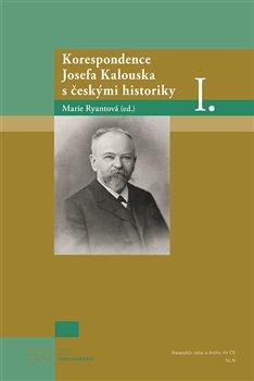 Obálka titulu Korespondence Josefa Kalouska s českými historiky I.