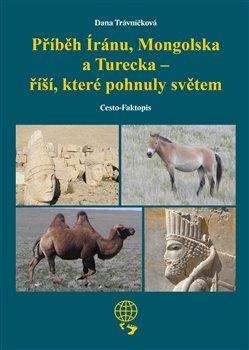 Obálka titulu Příběh Íránu, Mongolska a Turecka - říší, které pohnuly světem