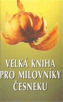 Velká kniha pro milovníky česneku
