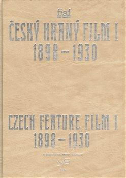 Český hraný film I./ Czech Feature Film I.. Sv. 1. 1898 - 1930 - kolektiv