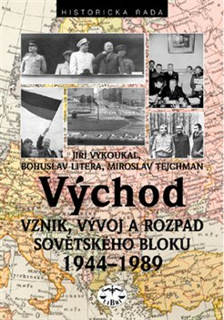 Obálka titulu Východ - Vznik, vývoj a rozpad sovětského bloku 1944 - 1989