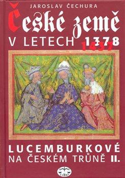 Obálka titulu České země v letech 1378-1437 - Lucemburkové na českém trůně II.