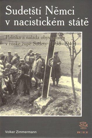Sudetští Němci v nacistickém státě 1938–1945 - Politika a nálady obyvatel říšské župy sudetské