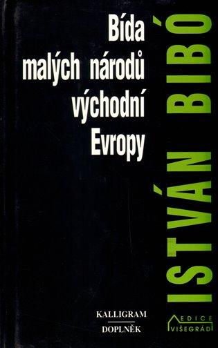 Bída malých národů východní Evropy:Vybrané spisy - István Bibó   Booksquad.ink