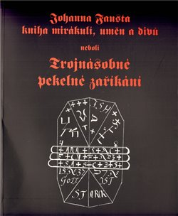 Obálka titulu Johanna Fausta kniha mirákulí, uměn a divů neboli Trojnásobné pekelné zaříkání