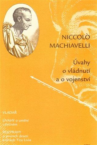Úvahy o vládnutí a vojenství - Vladař - Úvahy o umění válečném - Rozpravy o prvních deseti knihách Tita Livia
