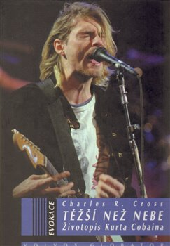 Obálka titulu Těžší než nebe: Životopis Curta Cobaina