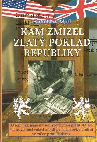 Kam zmizel zlatý poklad republiky:O tom, jak jsme museli spojencům platit zlatem za to, že naši vojáci mohli po jejich boku umírat ve válce proti Hitlerovi - Stanislav Motl | Booksquad.ink