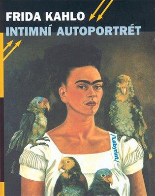 Intimní autoportrét:Výběr z korespondence, deníků a dalších textů - Frida Kahlo | Booksquad.ink