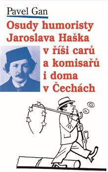 Obálka titulu Osudy humoristy Jaroslava Haška v říši carů a komisařů i doma v Čechách