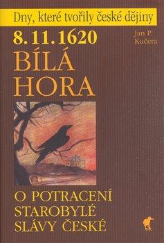 Obálka titulu 8.11.1620 Bílá Hora - O potracení starobylé slávy české