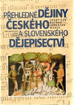 Obálka titulu Přehledné dějiny českého a slovenského dějepisectví
