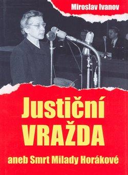 Obálka titulu Justiční vražda aneb smrt Milady Horákové