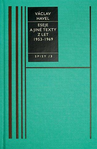 Eseje a jiné texty I./1953-69/-Spisy 3 - Václav Havel | Booksquad.ink