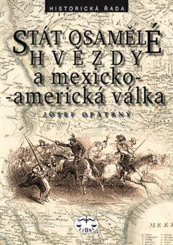 Obálka titulu Stát osamělé hvězdy a mexicko-americká válka