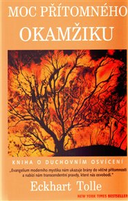 Moc přítomného okamžiku - Kniha o duchovním osvícení