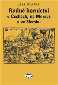 Rudné hornictví v Čechách, na Moravě a ve Slezsku