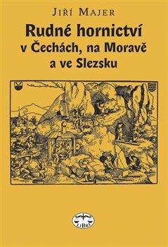 Obálka titulu Rudné hornictví v Čechách, na Moravě a ve Slezsku