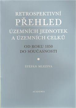 Obálka titulu Retrospektivní přehled územních jednotek a územních obvodů od roku 1850 do současnosti