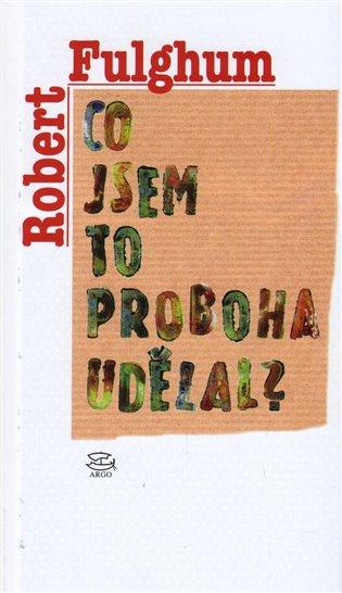 Co jsem to proboha udělal? - Robert Fulghum | Booksquad.ink