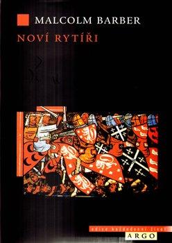 Noví rytíři. Dějiny templářského řádu - Malcolm Barber
