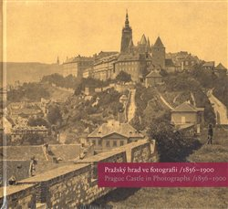 Obálka titulu Pražský hrad ve fotografii 1856-1900 / Prague Castle in Photographs 1856-1900