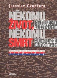 Někomu život, někomu smrt - Československý odboj a nacistická okupační moc 1939-1941