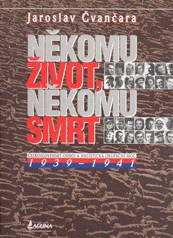 Obálka titulu Někomu život, někomu smrt - Československý odboj a nacistická okupační moc 1939-1941