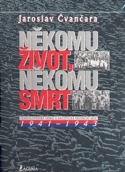 Obálka titulu Někomu život, někomu smrt II. - Československý odboj a nacistická okupační moc 1941-1943