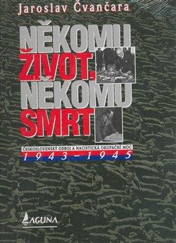Obálka titulu Někomu život, někomu smrt III. - Československý odboj a nacistická okupační moc 1943-1945