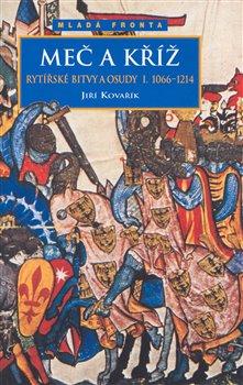 Obálka titulu Meč a kříž - Rytířské bitvy a osudy I. (1066-1214)