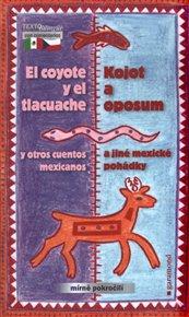 Kojot a oposum a jiné mexické pohádky / El coyote y el tlacuache y otros cuentos mexicanos