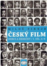 Český film. Herci a herečky /I.díl A-K