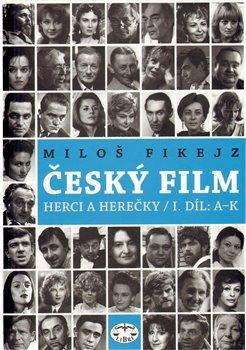 Obálka titulu Český film. Herci a herečky /I.díl A-K