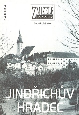 Zmizelé Čechy-Jindřichův Hradec:Zmizelé Čechy - Luděk Jirásko | Booksquad.ink