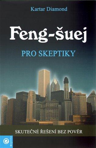 Feng - šuej pro skeptiky:Skutečné řešení bez pověr - Kartar Diamond | Booksquad.ink