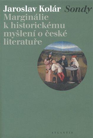 Sondy:Marginálie k historickému myšlení o české literatuře - Jaroslav Kolár | Booksquad.ink