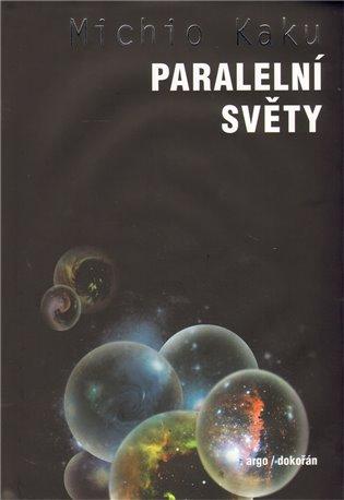 Paralelní světy - Putování vesmírem, vyššími dimenzemi a budoucností kosmu