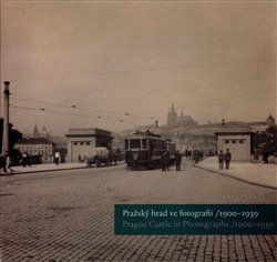 Obálka titulu Pražský hrad ve fotografii 1900-1939 / Prague Castle in Photographs 1900-1939