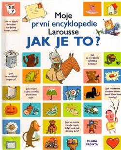 Moje první encyklopedie Larousse - Jak je to?