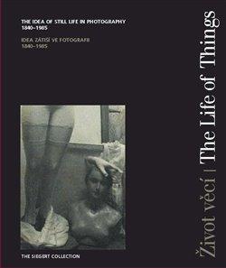 Život věcí / The Life of Things. Idea zátiší ve fotografii 1840-1985 / The Idea of Still Life in Photography 1840-1985