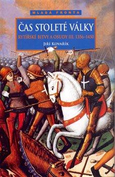 Obálka titulu Čas stoleté války - Rytířské bitvy a osudy III. (1356-1456)