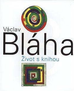 Obálka titulu Václav Bláha. Život s knihou