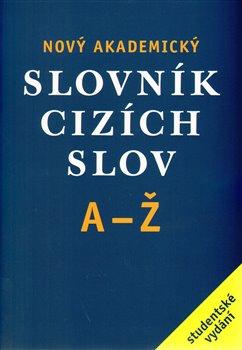 Obálka titulu Nový akademický slovník cizích slov A - Ž /brož/
