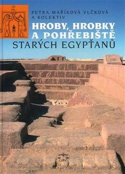 Obálka titulu Hroby, hrobky a pohřebiště starých Egypťanů