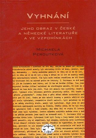 Vyhnání - jeho odraz v české a německé literatuře - Michaela Peroutková | Booksquad.ink