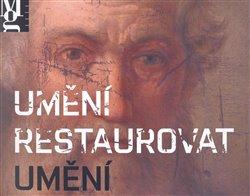 Obálka titulu Umění restaurovat umění