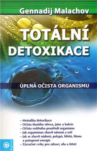 Totální detoxikace:Úplná očista organismu - Gennadij Malachov | Booksquad.ink
