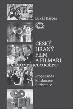 Obálka titulu Český hraný film a filmaři za protektorátu